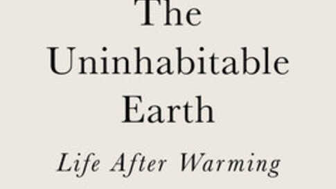 """""""The Uninhabitable Earth: Life After Warming,"""" by David Wallace-Wells"""