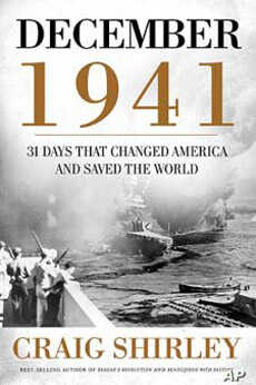 """""""December 1941, 31 Days that Changed America and Saved the World,"""" by Craig Shirley, explores the days surrounding the Pearl Harbor attack and the US entry into World War II."""