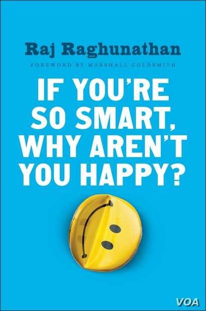 """Raj Raghunathan identifies the mistakes that can sabotage happiness and lays out a road map to happiness in his book, """"If You're So Smart, Why Aren't You Happy?"""""""